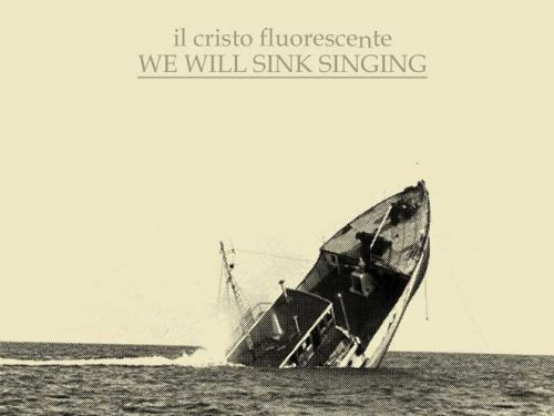 """We Will Sink Singing"", Il Cristo Fluorescente (2012)"