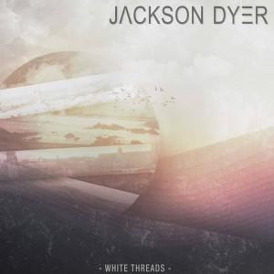 """""""White Threads"""", Jackson Dyer"""