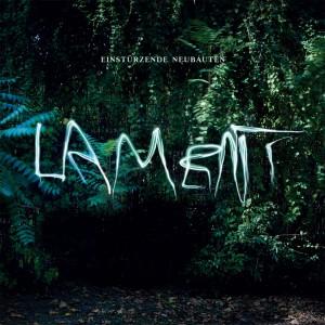 """""""Lament"""", Einsturzende Neubauten"""